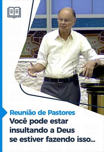 Você pode estar insultando a Deus se estiver fazendo isso... - Reunião de Pastores - 03/12/20