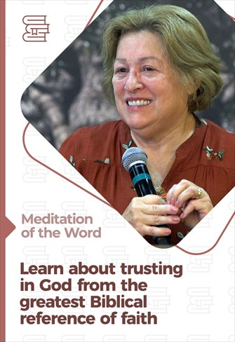 Learn about trusting in God from the greatest Biblical reference of faith - Meditation of the Word