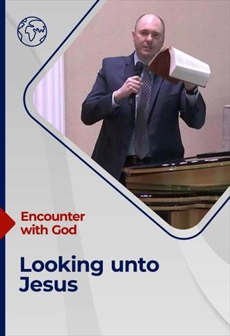 Looking unto Jesus - Encounter with God - 29/11/20 - England