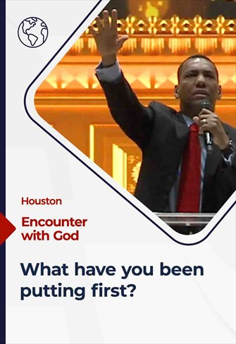 What have you been putting first? - Encounter with God - 11/22/20 - Houston
