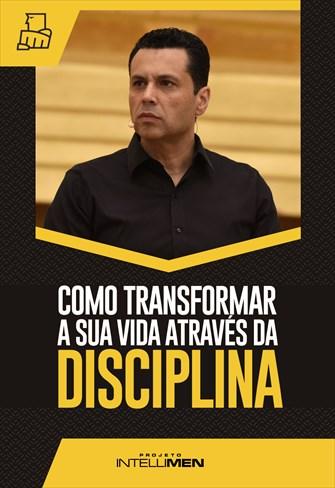 Como transformar a sua vida através da disciplina - IntelliMen - 26/12/20