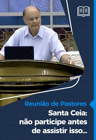 Santa Ceia: não participe antes de assistir isso… - Reunião de Pastores - 10/12/20