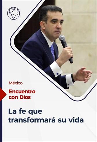 La fe que transformará su vida - Encuentro con Dios - 06/12/2020 - México
