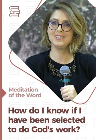 How do I know if I have been selected to do God's work? - Meditation of the Word