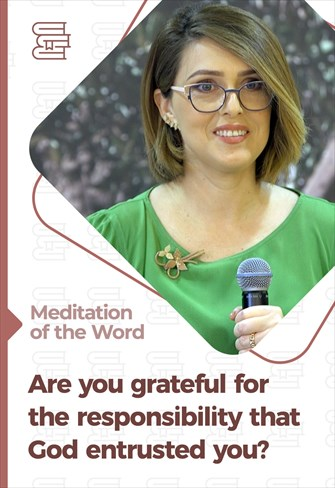 Are you grateful for the responsibility that God entrusted you? - Meditation of the Word