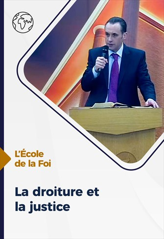 La droiture et la justice - L'école de la Foi - 16/12/20 - France