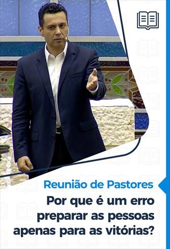 Por que é um erro preparar as pessoas apenas para as vitórias? - Reunião de Pastores - 17/12/20