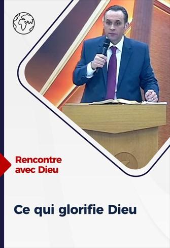 Rencontre avec Dieu - 20/12/20 - France - Ce qui glorifie Dieu