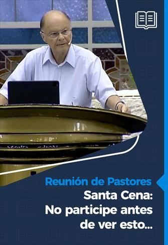 Santa Cena: No participe antes de ver esto… - Reunión de pastores – 10/12/10