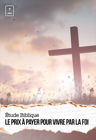 Étude Biblique - 27/12/20 - France - Le prix à payer pour vivre par la foi
