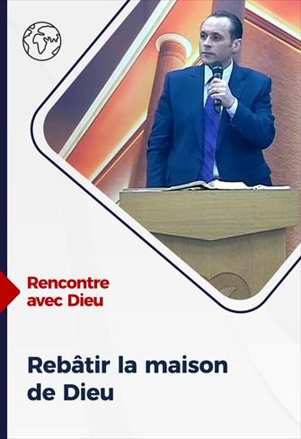 Rencontre avec Dieu -  27/12/20 - France - Rebâtir la maison de Dieu