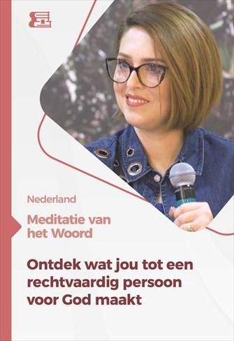 Meditatie van het Woord - Ontdek wat jou tot een rechtvaardig persoon voor God maakt - Nederland