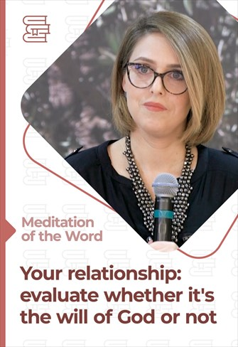 Your relationship: evaluate whether it's the will of God or not - Meditation of the Word