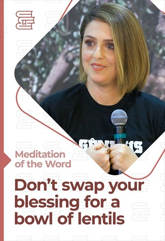 Don't swap your blessing for a bowl of lentils - Meditation of the Word