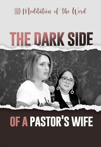The dark side of a pastor's wife - Meditation of the Word