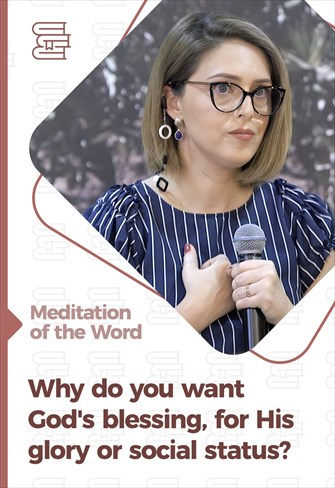 Why do you want God's blessing, for His glory or social status? - Meditation of the Word