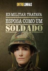 Ex-militar tratava esposa como um soldado - Entrelinhas - 24/01/21