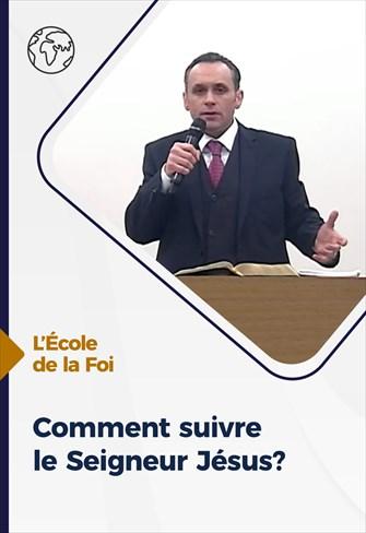 Comment suivre le Seigneur Jésus? - L'école de la Foi - 27/01/21 - France
