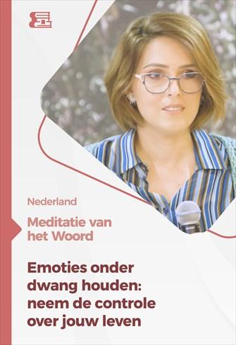Meditatie van het Woord - Emoties onder dwang houden: neem de controle over jouw leven - Nederland