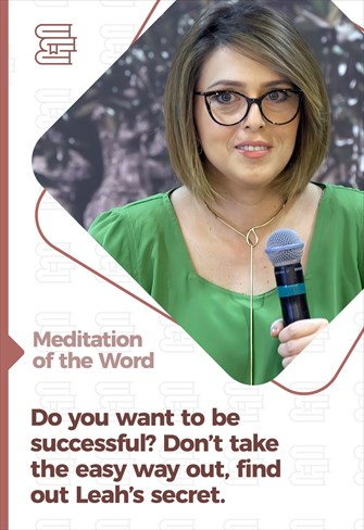 Do you want to be successful? Don't take the easy way out, find out Leah's secret - Meditation of the Word