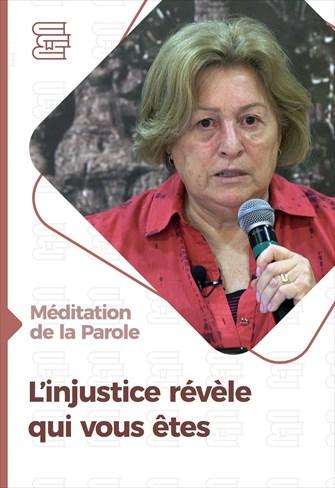 L'injustice révèle qui vous êtes - Méditation de la Parole