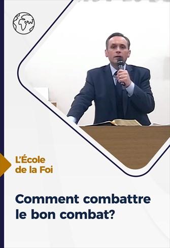 Comment combattre le bon combat? -  L'école de la Foi -  03/02/21 - France