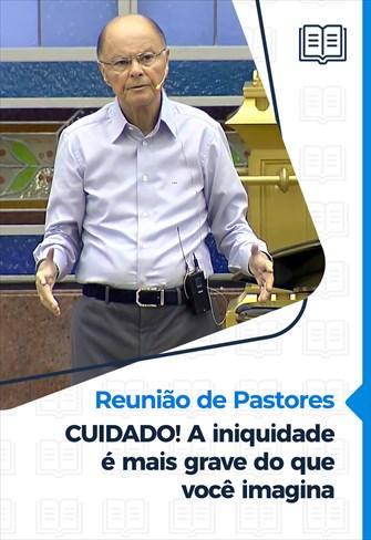 CUIDADO! A iniquidade é mais grave do que você imagina - Reunião de Pastores - 04/02/21
