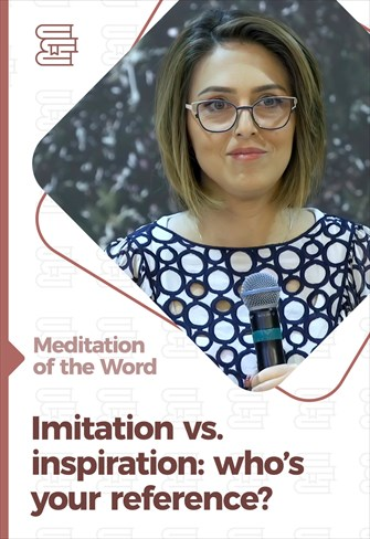 Imitation vs. inspiration: who's your reference? - Meditation of the Word