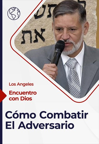 Encuentro con Dios - 07/02/21 - Los Angeles - Cómo Combatir El Adversario