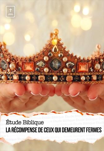 Étude Biblique - 07/02/21 - France - La récompense de ceux qui demeurent fermes