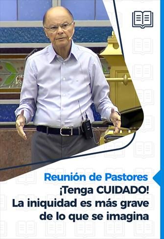 Tenga CUIDADO! La iniquidad es más grave de lo que se imagina - Reunión de Pastores - 04/02/21
