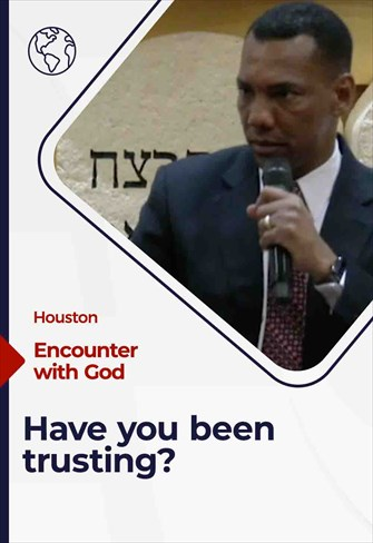 Encounter with God, Have you been trusting?, 1/17/21, Houston
