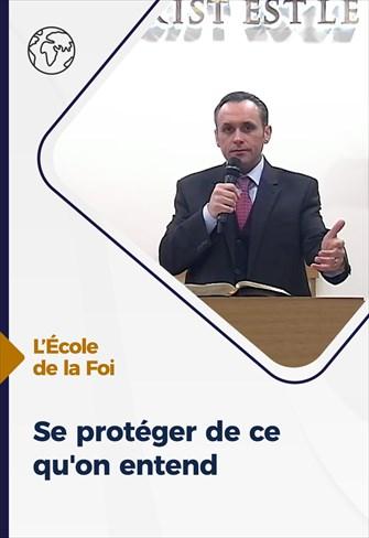 Se protéger de ce qu'on entend - L'école de la Foi - 10/02/21 - France