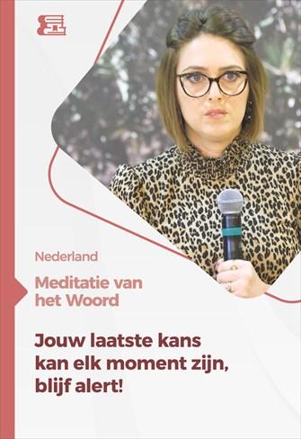 Meditatie van het Woord - Jouw laatste kans kan elk moment zijn, blijf alert! - Nederland