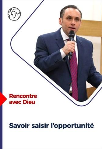 Rencontre avec Dieu - 14/02/21 - France - Savoir saisir l'opportunité