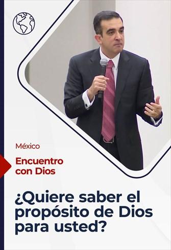 Encuentro con Dios - 07/02/21 - México - ¿Quiere saber el propósito de Dios para usted?
