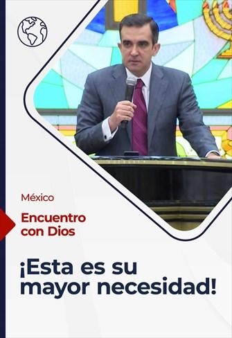Encuentro con Dios - 14/02/21 - México - ¡Esta es su mayor necesidad!