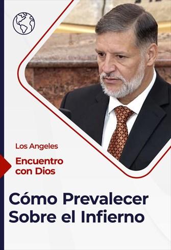 Encuentro con Dios - 14/02/21 - Los Angeles - Cómo Prevalecer Sobre el Infiero
