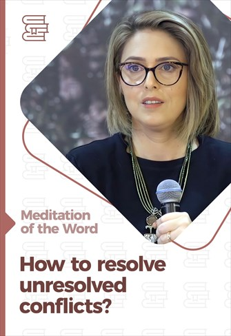 How to resolve unresolved conflicts? - Meditation of the Word