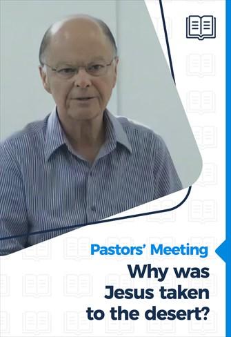 Why was Jesus taken to the desert? - Pastors' Meeting - 18/02/2021