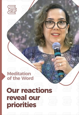 Our reactions reveal our priorities - Meditation of the Word