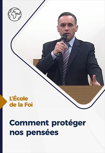 Comment protéger nos pensées - L'école de la Foi - 24/02/2021 - France