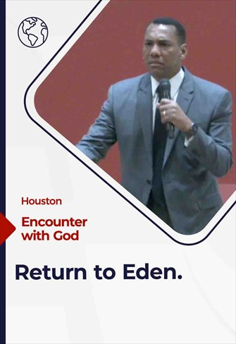 Return to Eden, 01/31/21, Encounter with God, Houston