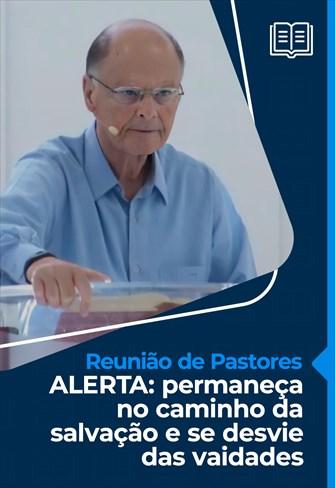 ALERTA: permaneça no caminho da salvação e se desvie das vaidades - Reunião de Pastores - 25/02/21