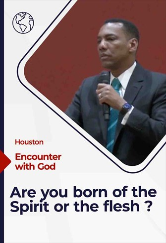 Are you born of the Spirit or the flesh ?, 02/14/21, Encounter with God, Houston