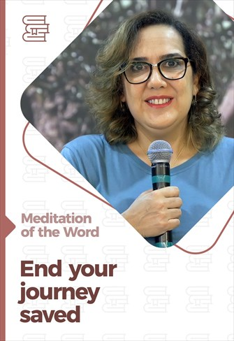 End your journey saved - Meditation of the Word