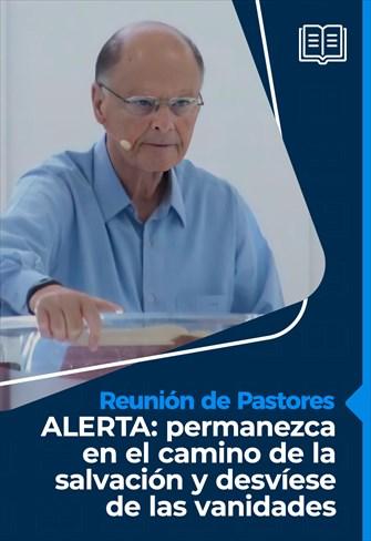 ALERTA: permanezca en el camino de la salvación y desvíese de las vanidades - Reunión de pastores - 25/02/21