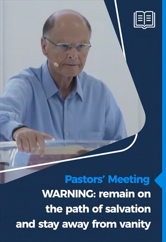WARNING: remain on the path of salvation and stay away from vanity - Pastors' Meeting - 25/02/2021