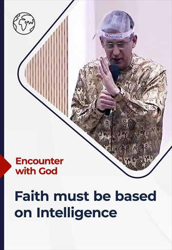 Encounter with God - 21/02/21 - South Africa - Faith must be based on intelligence