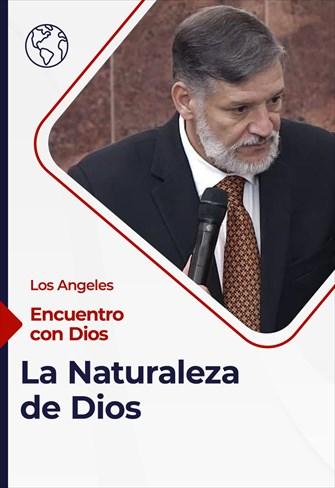 Encuentro con Dios - 28/02/21 - Los Angeles - La Naturaleza De Dios